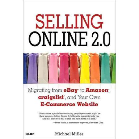 Selling Online 2 0  Migrating From Ebay To Amazon  Craigslist  And Your Own E Commerce Website