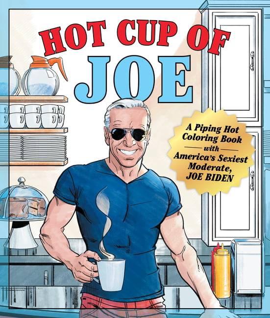 - Hot Cup Of Joe: A Piping Hot Coloring Book With America's Sexiest Moderate,  Joe Biden - A Satirical Coloring Book For Adults - Paperback - Walmart.com  - Walmart.com