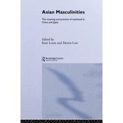 Asian Masculinities : The Meaning and Practice of Manhood in China and Japan