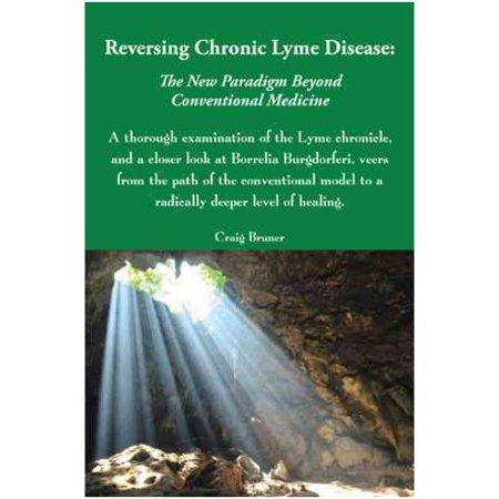 Reversing Chronic Lyme Disease  The New Paradigm Beyond Conventional Medicine