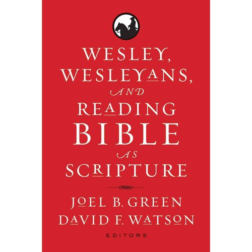 Wesley, Wesleyans, and Reading Bible as Scripture