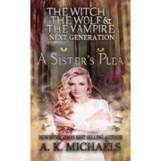 The Witch, The Wolf and The Vampire: Next Generation, A Sister's Plea - eBook