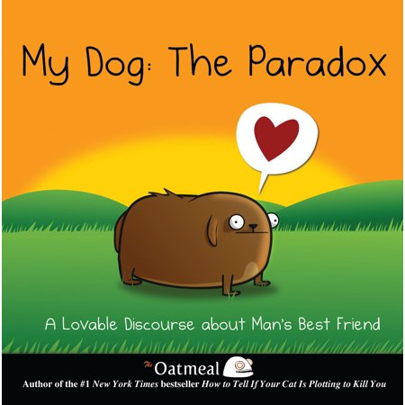 Oatmeal: My Dog: The Paradox: A Lovable Discourse about Man's Best Friend