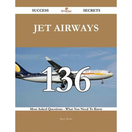 Jet Airways 136 Success Secrets - 136 Most Asked Questions On Jet Airways - What You Need To Know - eBook
