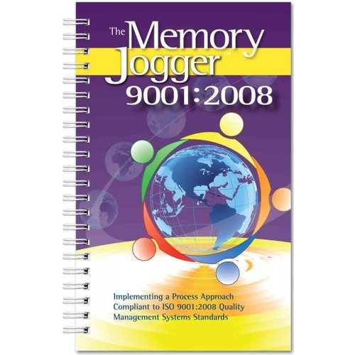 The Memory Jogger 9001:2008: Implementing a Process Approach Compliant to ISO 9001:2008 Quality Management Systems Standard