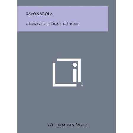 Savonarola: A Biography in Dramatic Episodes - image 1 of 1