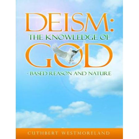 Deism: The Knowledge of God - Based Reason and Nature -