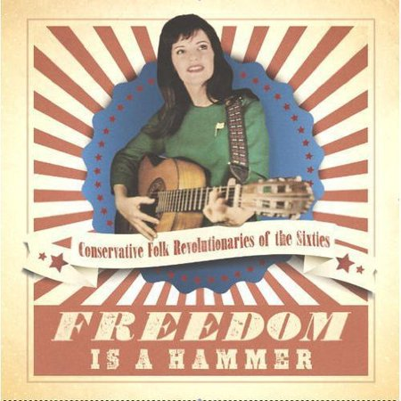 Freedom Is A Hammer  Conservative Folk Revolutiona   Freedom Is A Hammer  Conservative Folk Revolutiona  Cd