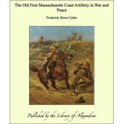 The Old First Massachusetts Coast Artillery in War and Peace - eBook