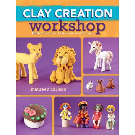 Clay Creation Workshop: 100+ Projects to Make With Air-dry Clay by