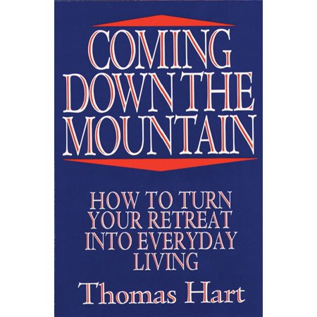 Coming Down the Mountain: How to Turn Your Retreat into Everyday Living -