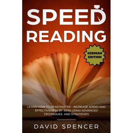 Speed Reading: Learn How to Read Faster - Increase Speed and Effectiveness by 300% Using Advanced Techniques and Strategies - (Best Speed Reading Techniques)