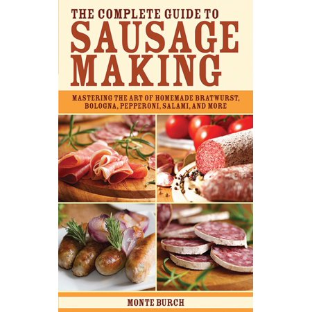 - The Complete Guide to Sausage Making : Mastering the Art of Homemade Bratwurst, Bologna, Pepperoni, Salami, and More