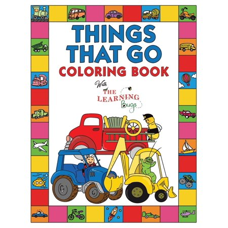 Things That Go Coloring Book with The Learning Bugs : Fun Children's Coloring Book for Toddlers & Kids Ages 3-8 with 50 Pages to Color & Learn About Cars, Trucks, Tractors, Trains, Planes &