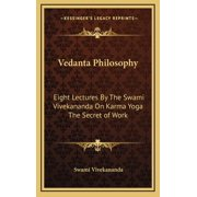 Vedanta Philosophy : Eight Lectures by the Swami Vivekananda on Karma Yoga the Secret of Work