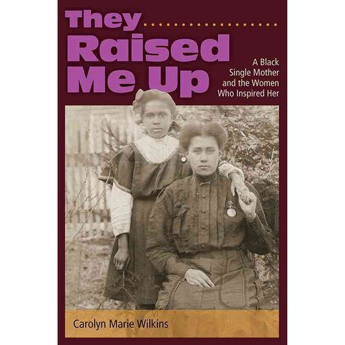 They Raised Me Up: A Black Single Mother and the Women Who Inspired Her