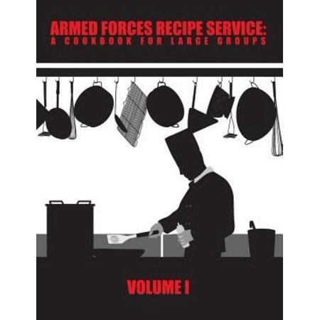 Armed Forces Recipe Service  A Cookbook For Large Groups