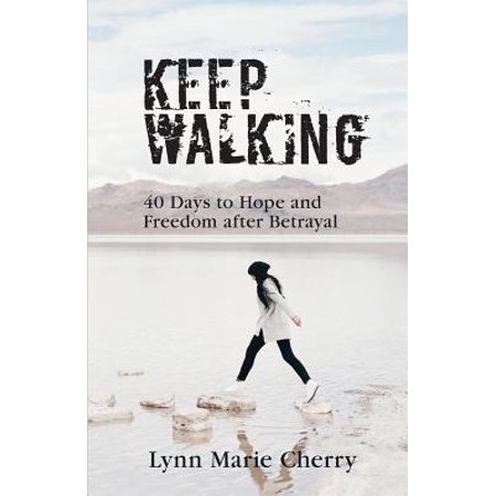 Keep Walking : 40 Days to Hope and Freedom After Betrayal