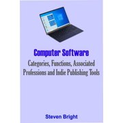 Computer Software: Categories, Functions, Associated Professions and Indie Publishing Tools - eBook