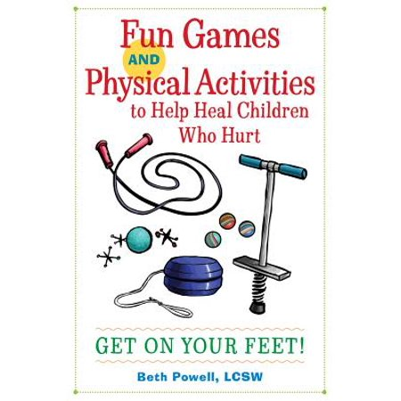 Fun Games and Physical Activities to Help Heal Children Who Hurt : Get on Your