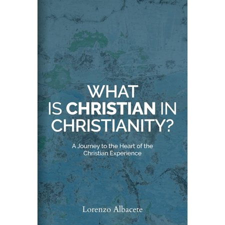 What is Christian in Christianity?: A Journey to the Heart of the Christian Experience - Halloween Christianity