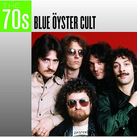 - The 70's: Blue Oyster Cult