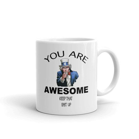 You Are Awesome Keep That Shit Up Funny Novelty Humor 11oz White Ceramic Glass Coffee Tea Mug Cup - Funny Coffee Cups