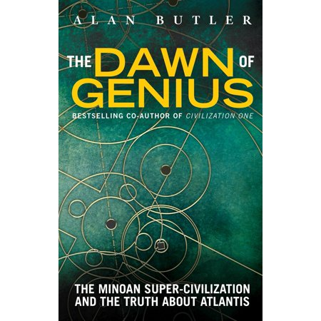 The Dawn of Genius : The Minoan Super-Civilization and the Truth About