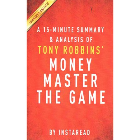 A 15-Minute Summary and Analysis of Tony Robbins' Money Master the Game