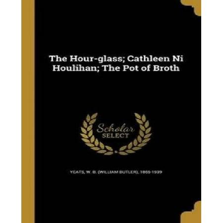 The Hour Glass  Cathleen Ni Houlihan  The Pot Of Broth