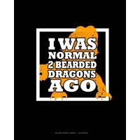 I Was Normal 2 Bearded Dragons Ago : Blank Sheet Music - 12 Staves