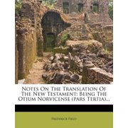 Notes on the Translation of the New Testament : Being the Otium Norvicense (Pars Tertia)...