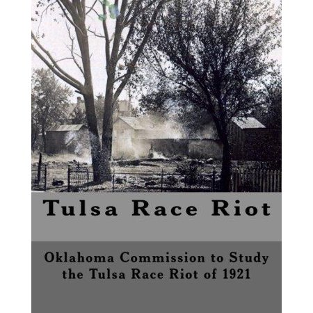 Tulsa Race Riot  A Report By The Oklahoma Commission To Study The Race Riot Of 1921