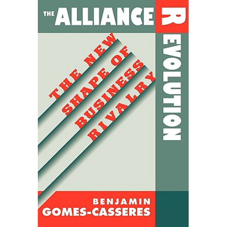 The Alliance Revolution : The New Shape of Business Rivalry