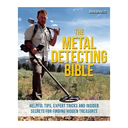 The Metal Detecting Bible : Helpful Tips, Expert Tricks and Insider Secrets for Finding Hidden (Tips And Tricks For Taking The Sat)