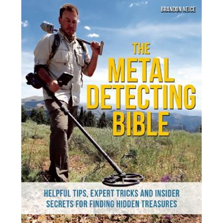 The Metal Detecting Bible : Helpful Tips, Expert Tricks and Insider Secrets for Finding Hidden (Best Metal Detecting Sites In Michigan)