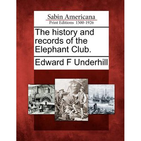 - The History and Records of the Elephant Club.