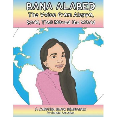 Bana Alabed : The Voice from Aleppo, Syria, That Moved the World: A Coloring Book Biography