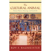 The Cultural Animal : Human Nature, Meaning, and Social Life