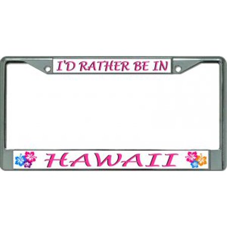 I\'d Rather Be In Hawaii Chrome License Plate Frame - Walmart.com