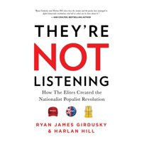 They're Not Listening : How the Elites Created the National Populist Revolution (Hardcover)