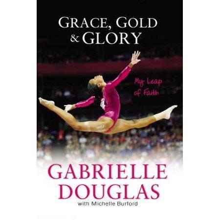 Grace, Gold, and Glory : My Leap of Faith (Faith To Faith Glory To Glory Bible Verse)