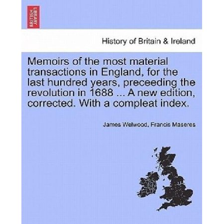 Memoirs of the Most Material Transactions in England, for the Last Hundred Years, Preceeding the Revolution in 1688 ...  - image 1 of 1