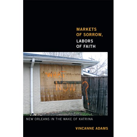 Markets of Sorrow, Labors of Faith : New Orleans in the Wake of (Aerial View Of New Orleans After Katrina)