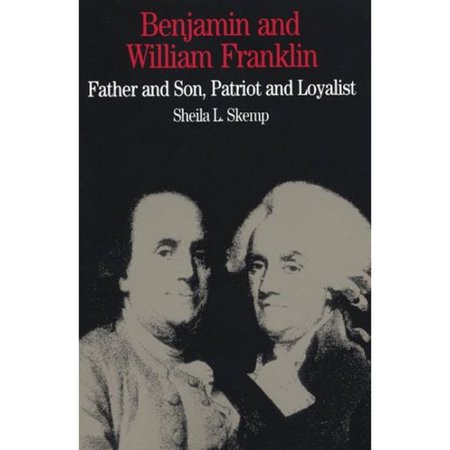 Benjamin and William Franklin: Father & Son, Patriot & Loyalist by
