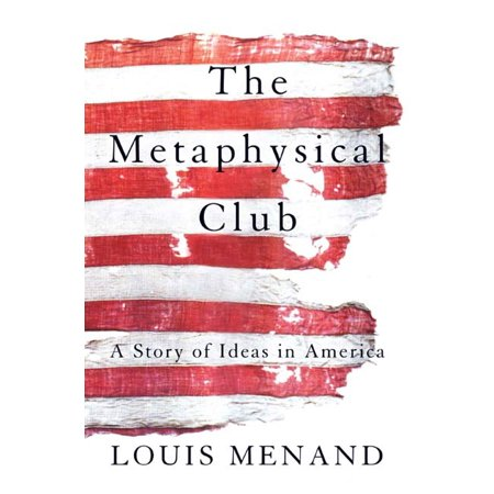 The Metaphysical Club : A Story of Ideas in America
