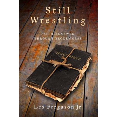 Still Wrestling : Faith Renewed Through (Les Feldick Through The Bible Home Page)
