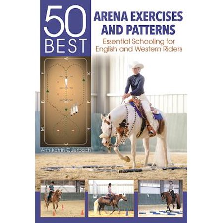 50 Best Arena Exercises and Patterns : Essential Schooling for English and Western Riders