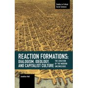 Studies in Critical Social Science: Reaction Formation: Dialogism, Ideology, and Capitalist Culture: The Creation of the Modern Unconscious (Paperback)