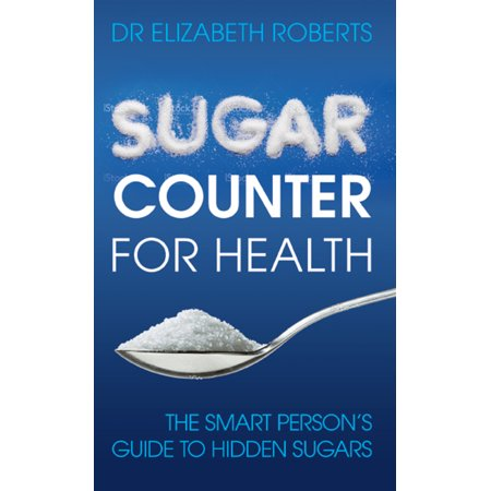 Sugar Counter for Health : The Smart Person's Guide to Hidden